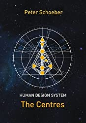 Human Design System - The Centres by Peter Schoeber (2013-10-05)