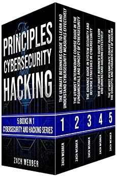 The Principles of Cybersecurity And Hacking: 5 Books In 1- Cybersecurity and Hacking Series by [Webber, Zach]