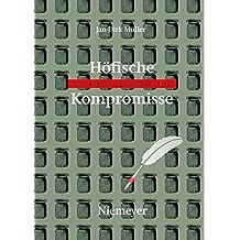 Höfische Kompromisse: Acht Kapitel zur höfischen Epik