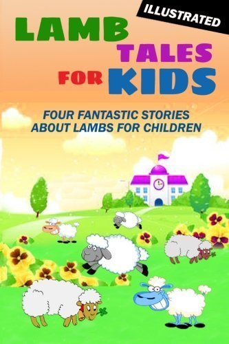Lamb Tales for Kids: Four Fantastic Short Stories About Lambs for Children (Illustrated) by Arthur Bailey (2012-04-19)