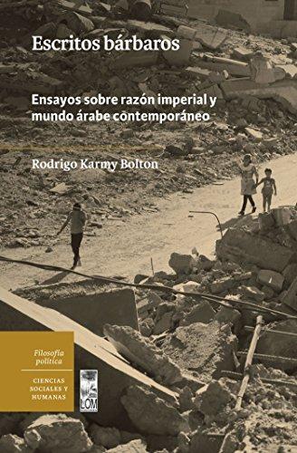 Escritos bárbaros: Ensayos sobre razón imperial y mundo árabe contemporáneo por Rodrigo Karmy Bolton