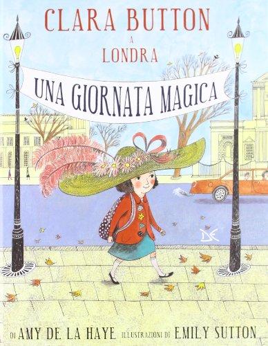 Clara Button a Londra. Una giornata magica. Ediz. illustrata