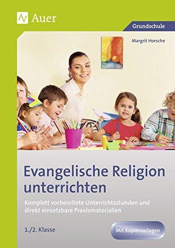 Evangelische Religion unterrichten - Klasse 1-2: Komplett vorbereitete Unterrichtsstunden und direkt einsetzbare Praxismaterialien