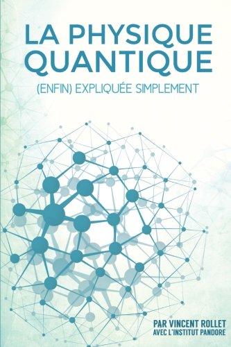 La Physique Quantique: (enfin) explique simplement