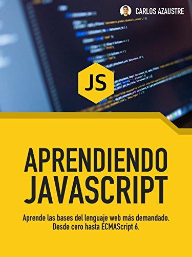 Aprendiendo JavaScript: Desde cero hasta ECMAScript 6. por Carlos Azaustre