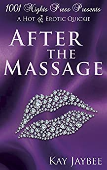 After the Massage: A Hot M/F/F Erotic Quickie by [Jaybee, Kay]