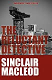 The Reluctant Detective (The Reluctant Detective Book 1) by Sinclair Macleod