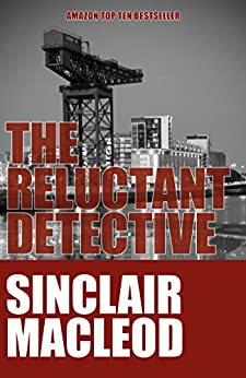 The Reluctant Detective (The Reluctant Detective Mysteries Book 1) by [Macleod, Sinclair]