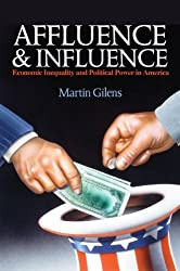 Affluence and Influence: Economic Inequality and Political Power in America by Martin Gilens (2014-04-06)