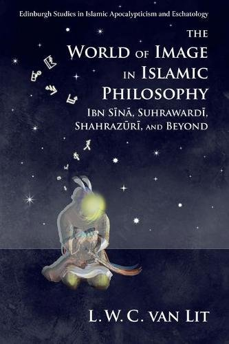 the-world-of-image-in-islamic-philosophy-ibn-sina-suhrawardi-shahrazuri-and-beyond-edinburgh-studies