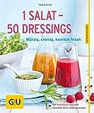 1 Salat - 50 Dressings: Würzig, cremig, herrlich frisch (GU KüchenRatgeber)