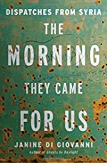 The Morning They Came For Us – Dispatches from Syria