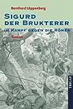 Sigurd der Brukterer im Kampf gegen die Römer: Roman - Bernhard Löppenberg