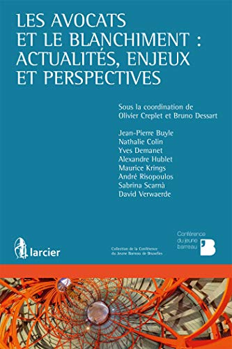 Les avocats et le blanchiment : actualités, enjeux et perspectives par Jean-Pierre Buyle