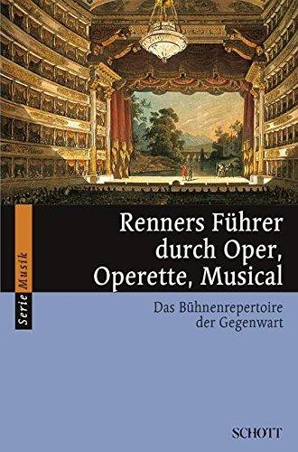 renners-fuhrer-durch-oper-operette-musical-das-buhnenrepertoire-der-gegenwart-serie-musik