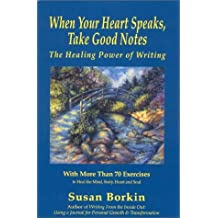 When Your Heart Speaks, Take Good Notes : The Healing Power of Writing by Susan Borkin (2000-08-01)