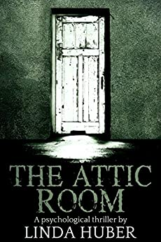 Book cover image for The Attic Room: A psychological thriller