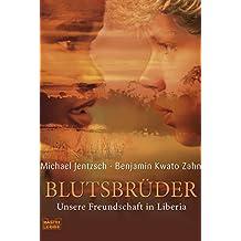 Blutsbrüder: Unsere Freundschaft in Liberia (Biographien. Bastei Lübbe Taschenbücher)