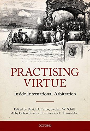 Practising Virtue: Inside International Arbitration