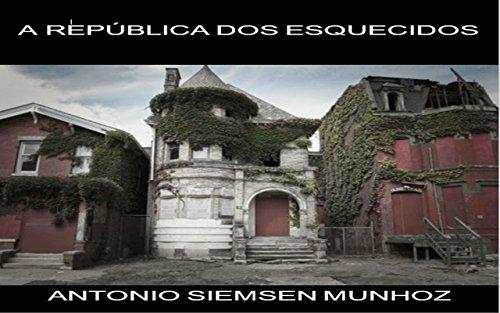 República dos esquecidos (Portuguese Edition) por Antonio Siemsen Munhoz