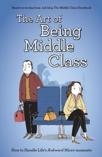 The Art of Being Middle Class by Not Actual Size ( AUTHOR ) Oct-18-2012 Hardback