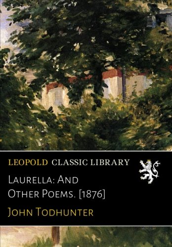 Laurella: And Other Poems. [1876]