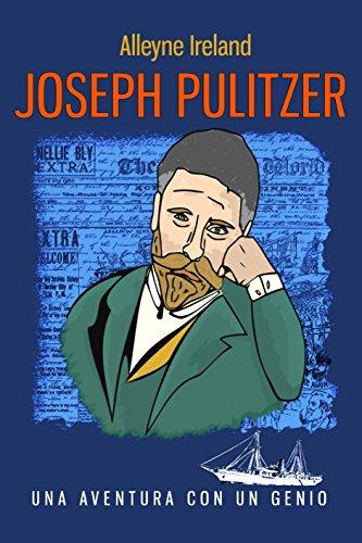 Joseph Pulitzer: Una aventura con un genio por Alleyne Ireland