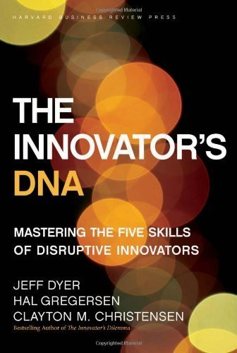 The Innovator's DNA: Mastering the Five Skills of Disruptive Innovators by Dyer, Jeff, Gregersen, Hal, Christensen, Clayton M. (2011) Hardcover