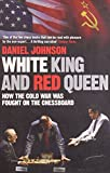 white king and red queen how the cold war was fought on the chessboard by daniel johnson 1 may 2008 paperback