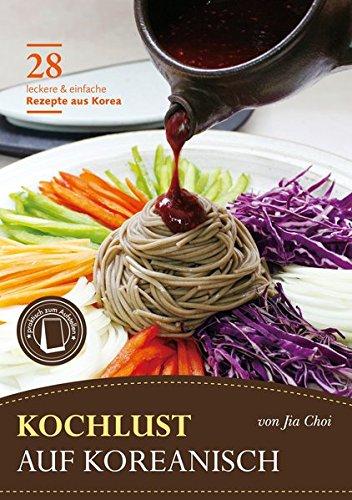 Kochlust auf Koreanisch - 28 leckere & einfache Rezepte aus Korea: Praktisches Format zum Aufstellen - Koreanische Küche