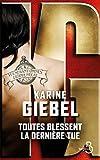 Toutes blessent, la dernière tue : vulnerant omnes, ultima necat : roman   Giebel, Karine (1971-....). Auteur