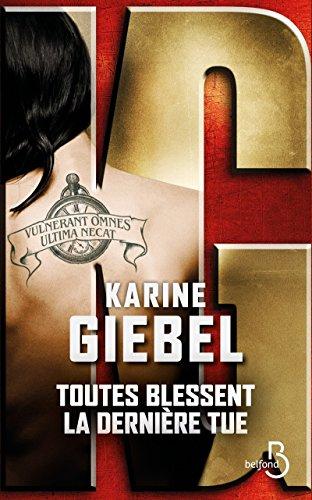 Toutes blessent, la dernière tue : vulnerant omnes, ultima necat : roman / Karine Giebel | Giebel, Karine (1971-....). Auteur