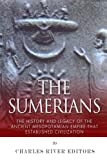The Sumerians: The History and Legacy of the Ancient Mesopotamian Empire That Established Civilization