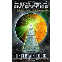 Rise of the Federation: Uncertain Logic (Star Trek: Enterprise) by Christopher L. Bennett (26-Mar-2015) Mass Market Paperback
