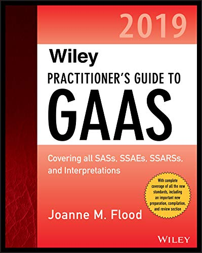 Wiley Practitioner′s Guide to GAAS 2019: Covering all SASs, SSAEs, SSARSs, PCAOB Auditing Standards, and Interpretations (Wiley Regulatory Reporting)