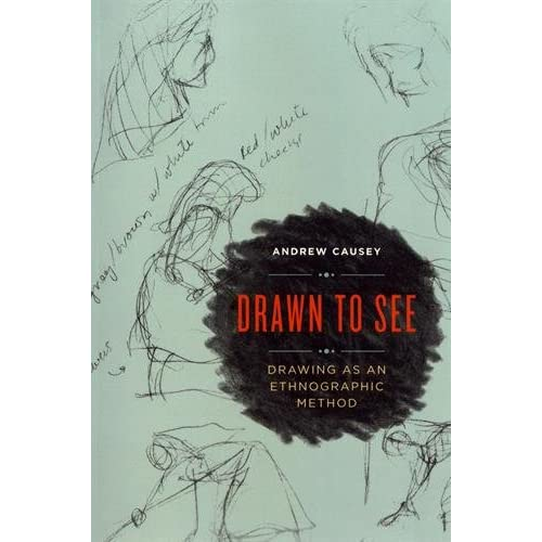 Drawn to See : Drawing as an Ethnographic Method