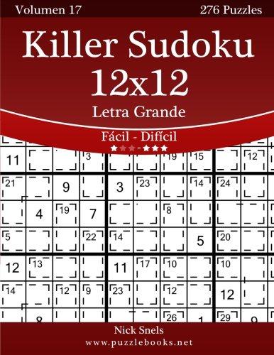 Killer Sudoku 12x12 Impresiones con Letra Grande - De Fácil a Difícil - Volumen 17 - 276 Puzzles: Volume 17 por Nick Snels