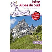 Guide du Routard Isère, Alpes du Sud 2017/18 : (Hautes-Alpes, Stations des Alpes maritimes et Alpes de Haute-Provence)