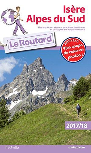 Guide du Routard Isère, Alpes du Sud 2017/18: Hautes-Alpes, stations des Alpes Maritimes et Alpes de Haute-Provence
