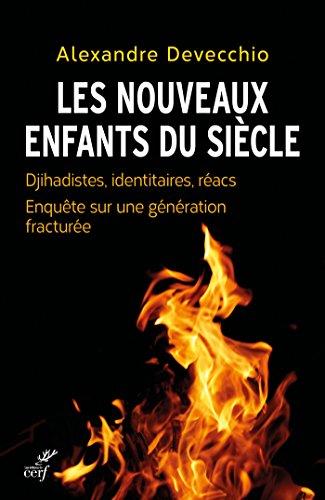 Les nouveaux enfants du siècle : Djihadistes, identitaires, réacs. Enquête sur une génération fracturée (French Edition)