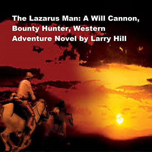 The Lazarus Man: A Will Cannon, Bounty Hunter, Western Adventure Novel (Will Cannon, Bounty Hunter, Western Adventure Novels Book 53) (English Edition)