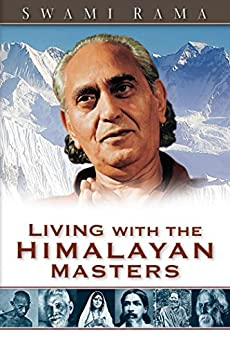 Living with the Himalayan Masters by [Swami Rama]