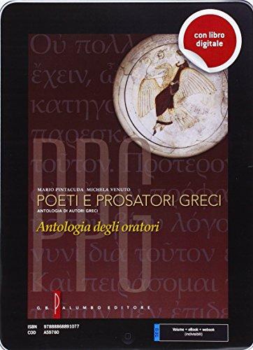 Poeti e prosatori greci. Antologia degli oratori. Per il Liceo classico. Con e-book. Con espansione online