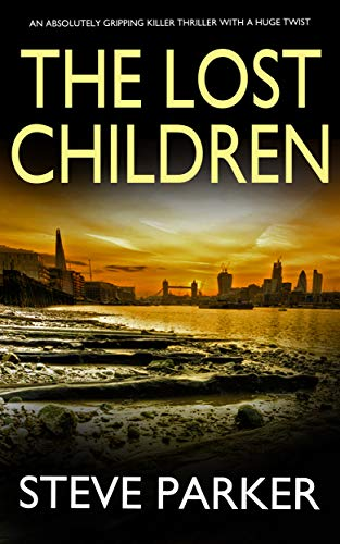 THE LOST CHILDREN an absolutely gripping killer thriller with a huge twist (English Edition) par STEVE PARKER