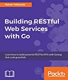 #6: Building RESTful Web services with Go: Learn how to build powerful RESTful APIs with Golang that scale gracefully