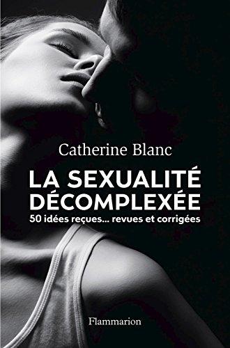 La Sexualité décomplexée: 50 idées reçues… revues et corrigées