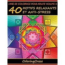 Livre de coloriage pour adulte Volume 5: 40 motifs relaxants et anti-stress, Série de livre de coloriage pour adulte par ColoringCraze