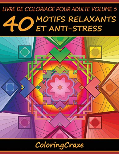 Livre de coloriage pour adulte Volume 5: 40 motifs relaxants et anti-stress, Série de livre de coloriage pour adulte par ColoringCraze par ColoringCraze
