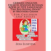GERMAN-ENGLISH-FRENCH-SPANISH-RUSSIAN BOOK of FIVE LANGUAGES The Red Riding Hood by Brothers Grimm: For Children and Adults by Zoia Eliseyeva (2015-03-17)