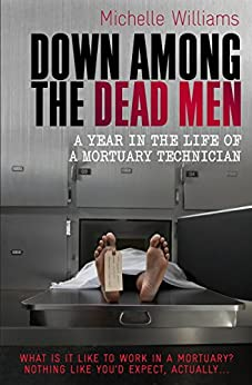 Down Among the Dead Men: A Year in the Life of a Mortuary Technician (English Edition) von [Williams, Michelle, Keith McCarthy]